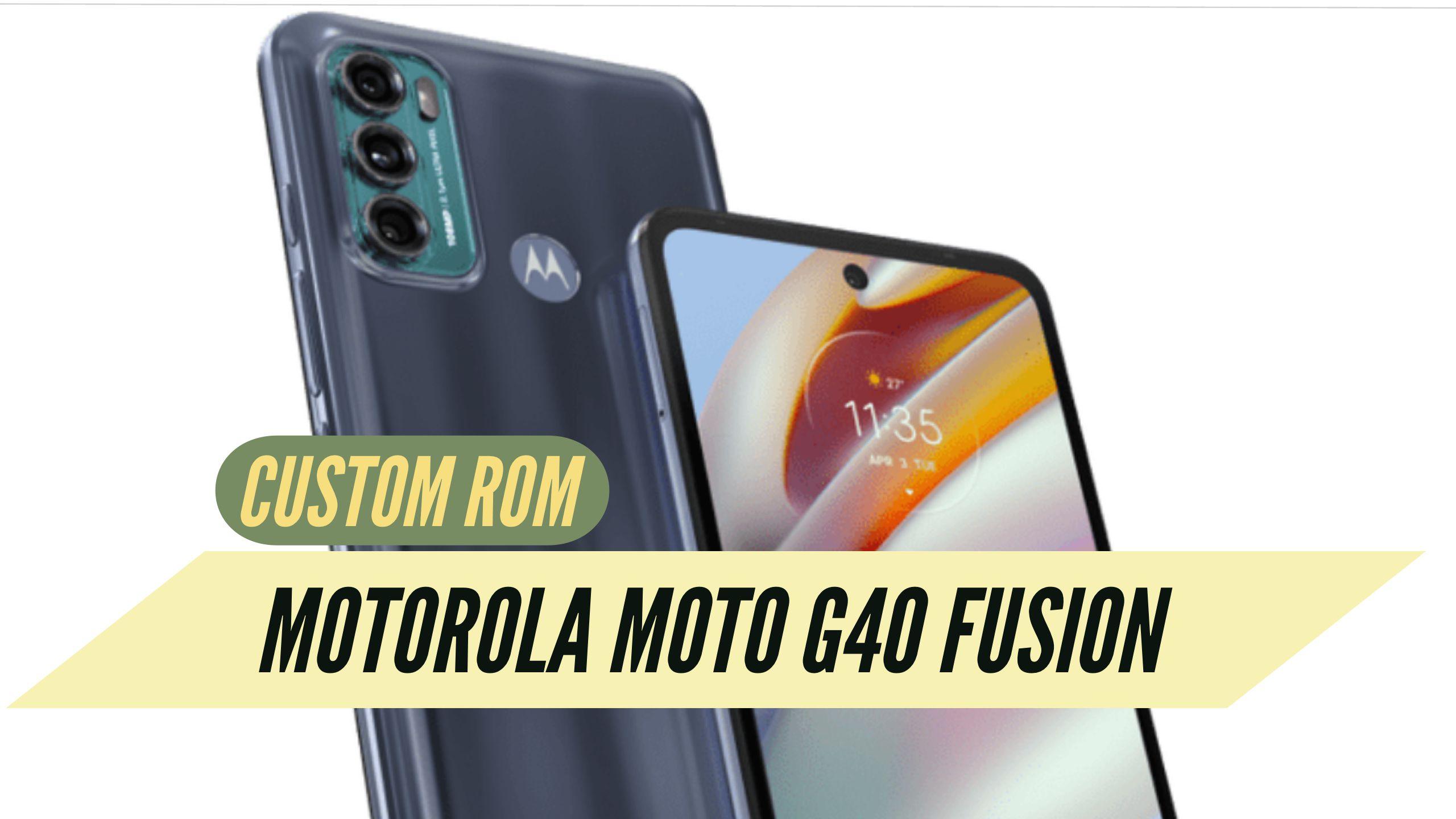 Motorola Moto G40 Fusion Custom ROM
