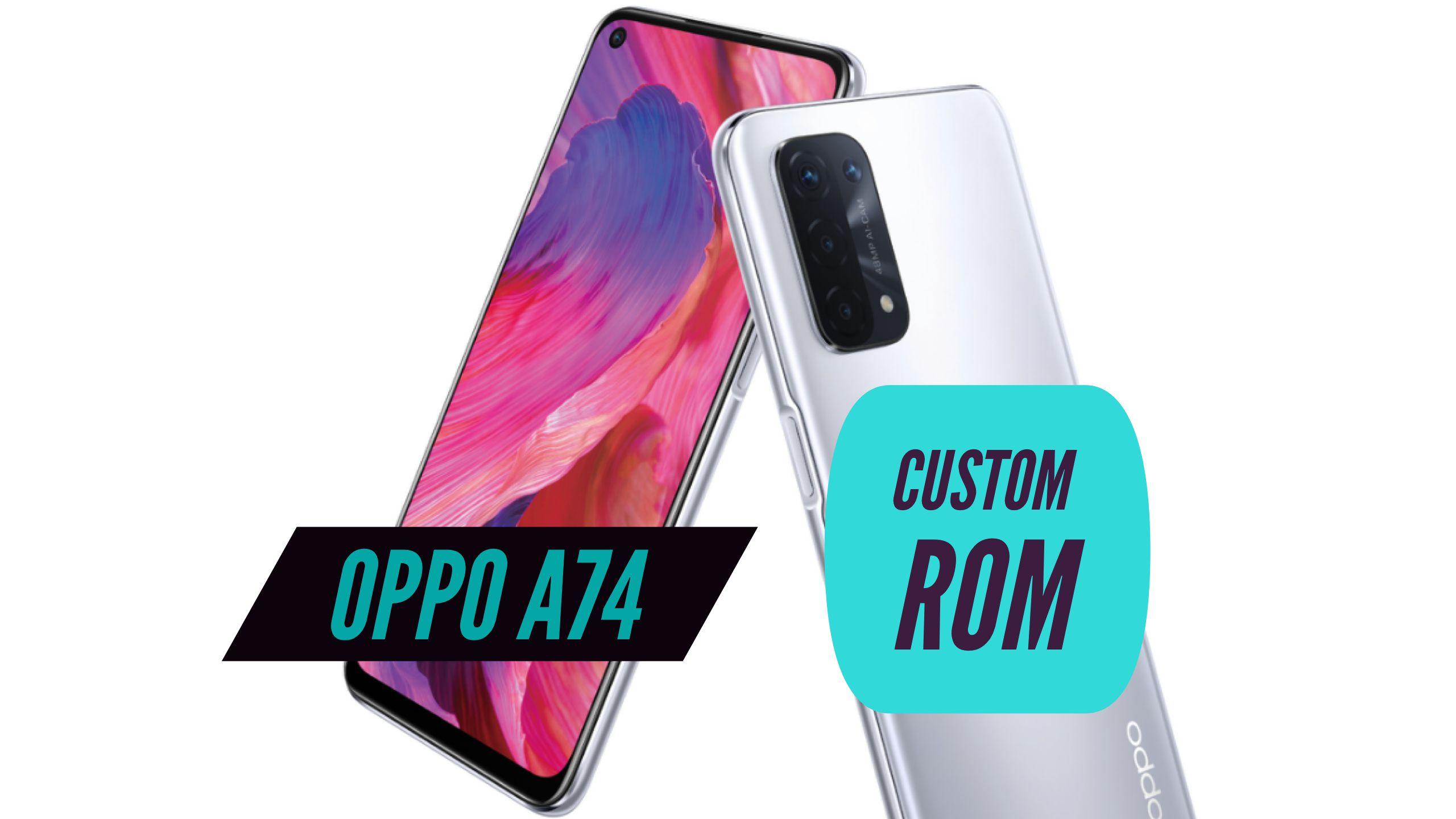 OPPO A74 Custom ROM
