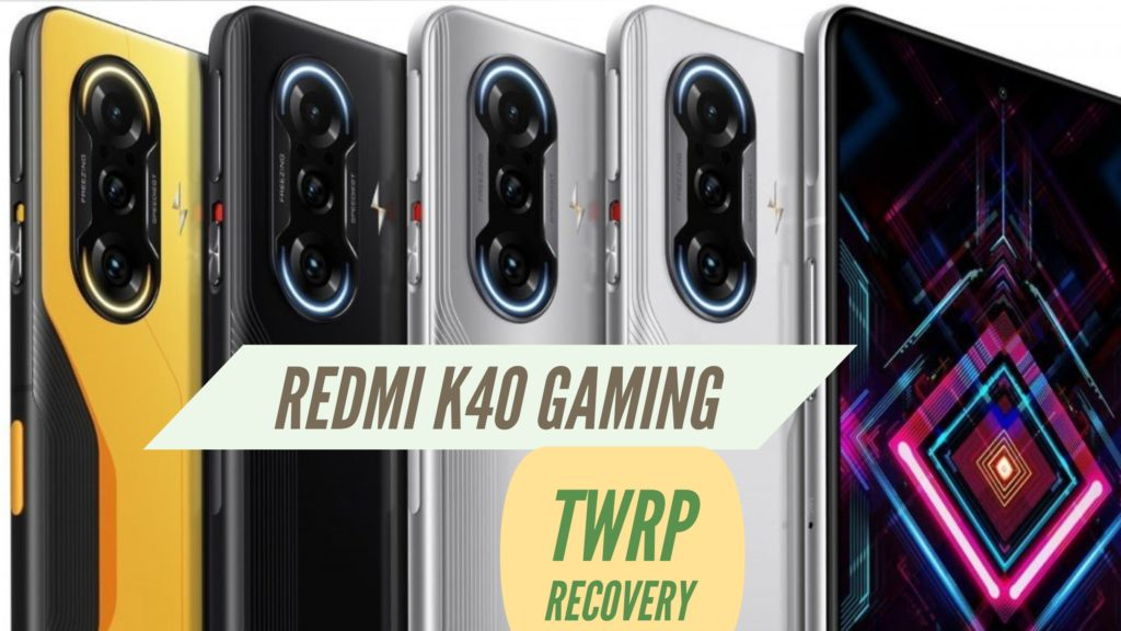 Redmi K40 Gaming TWRP Recovery